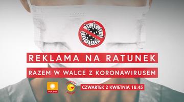"""To już dziś - """"Reklama na Ratunek"""". O 18:45 włącz Polsat i pomóż w walce z koronawirusem"""